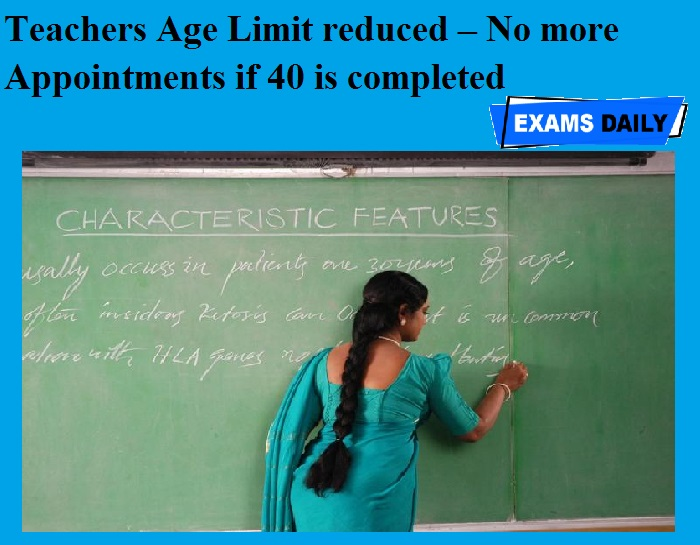 Teachers Age Limit reduced – No more Appointments if 40 is completed