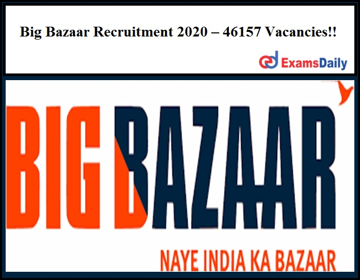 Big Bazaar Recruitment 2020 – 40, 000+ Vacancies!! 10th/12th Pass