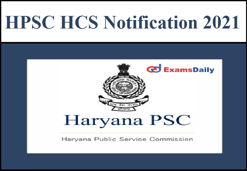 HPSC HCS 2021 Notification Released – 156 Vacancies || Check Eligibility & Download Notification Here!!