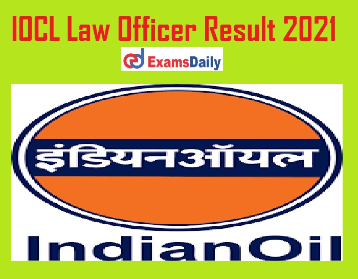 IOCL Law Officer Result 2021 Out – Check Interview Date for @ iocl.com!!!